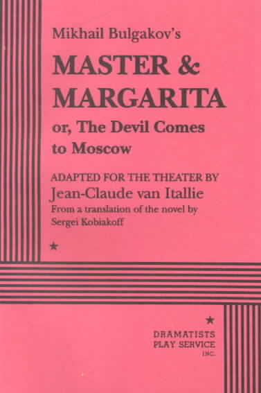 Mikhail Bulgakov's Master & Margarita Or, the Devil Comes to Moscow By Bulgakov, Mikhail Afanasevich/ Van Itallie, Jeane-Claude (EDT)/ Van Itallie, Jeane-Claude (TRN)